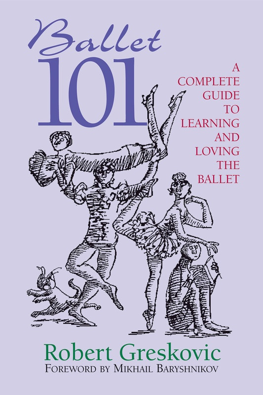 BALLET 101 A COMPLETE GUIDE TO LEARNING BALLET