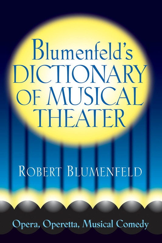 BLUMENFELDS DICTIONARY OF MUSICAL THEATER